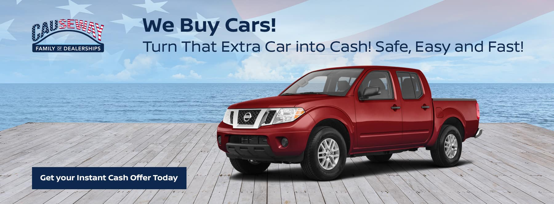 We Buy Cars! Subtext: Turn That Extra Car into Cash! Safe, Easy and Fast!