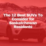 12 Best SUVs to drive in Saskatchewan