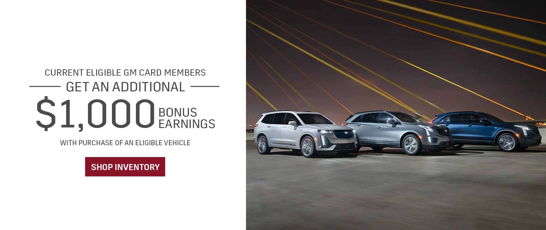 Current Eligible GM Card Members Get an Additional $1,000 Bonus Earnings with Purchase of an Eligible Vehicle