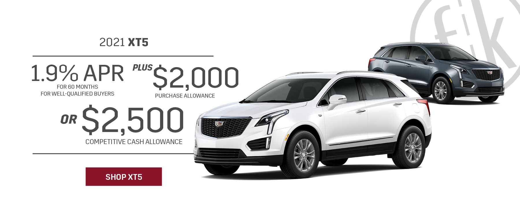 2021 XT5 1.9% for 60 mos PLUS $2,000 Purchase Allowance OR $2,500 Competitive Cash Allowance