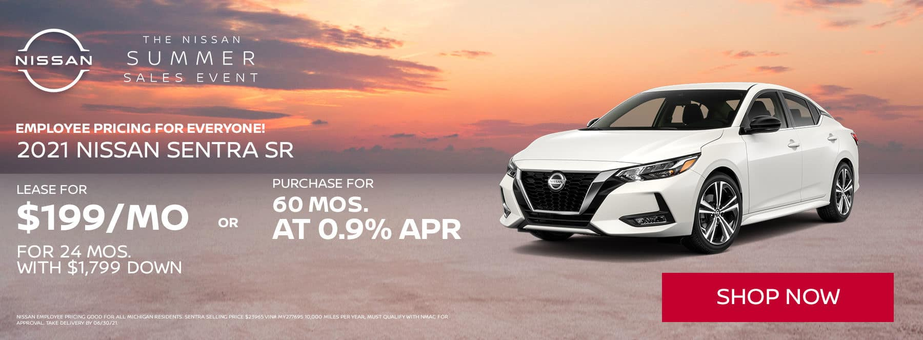 Nissan Summer Sales Event Employee pricing for everyone! Lease a 2021 Nissan Sentra SR for 24 MONTHS $199 per month with $1799 down or purchase 60 months @ 0.9%