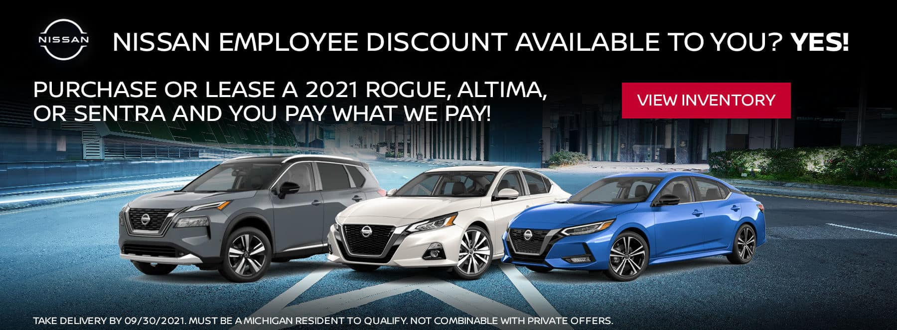 Purchase or lease a 2021 Rogue, Altima, or Sentra and you pay what we pay! Take delivery by 09/30/2021.