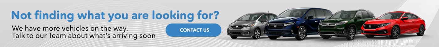 Not finding what you are looking for? Subtext: We have more vehicles on the way. Talk to our Team about what's arriving soon