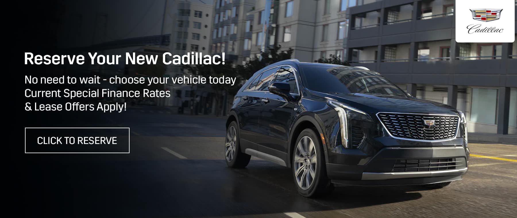 Reserve Your New Cadillac! No need to wait - choose your vehicle today