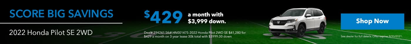 2022 Honda Pilot SE 2WD $399.95 a month with $3,999 down. Includes $1,000 loyalty cash if they qualify and $1,250 lease cash. Deal# 294241 Stk# HN001475.