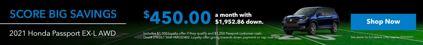 $450.00 a month with $1,952.86 down. Includes $1,000 loyalty offer if they qualify and $1,250 Passport customer cash. Deal# 294267 Stk# HM032402. Loyalty offer going towards down payment or cap cost reduction.