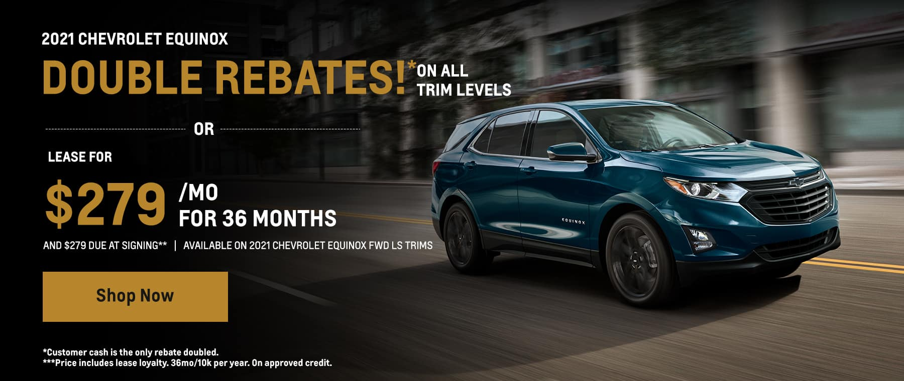 2021 Equinox double rebates or lease for $279/mo