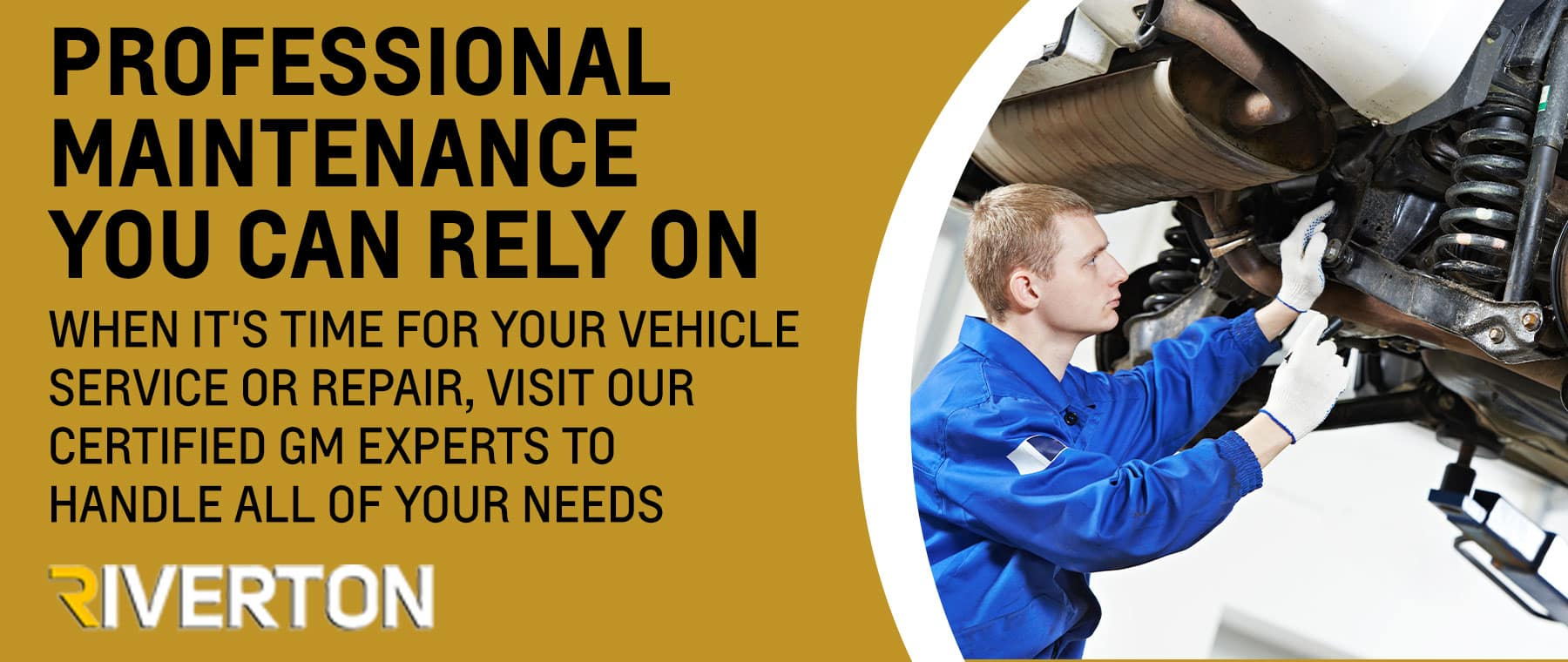 Professional Maintenance You Can Rely On When it's time for your vehicle service or repair, visit our Certified GM experts to handle all of your needs